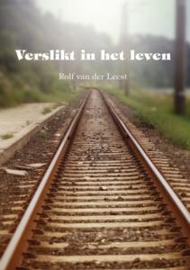 Rolf van der Leest - VERSLIKT IN HET LEVEN